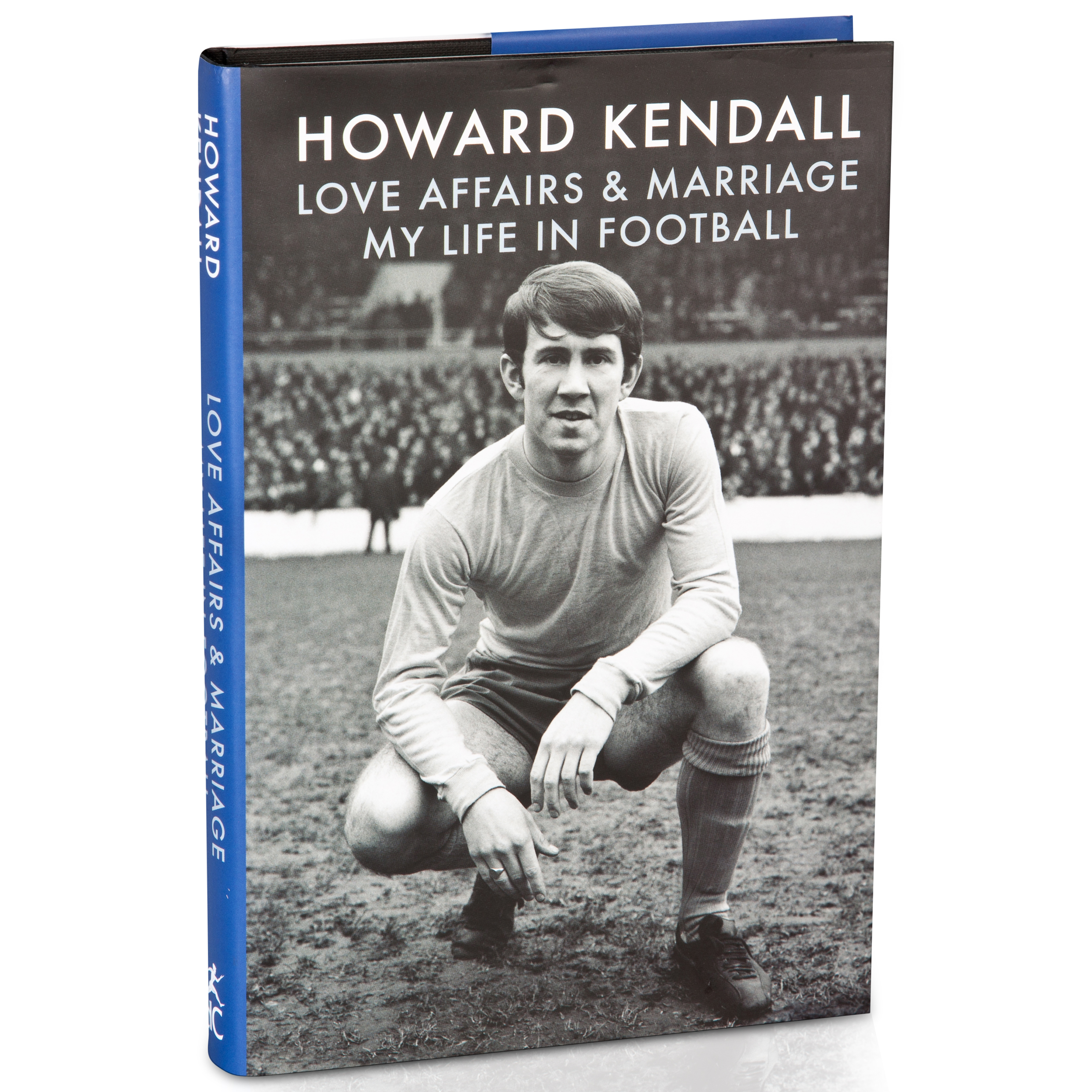 Everton Love Affairs and Marriage: My Life in Football by Howard Kendall (autobiography)