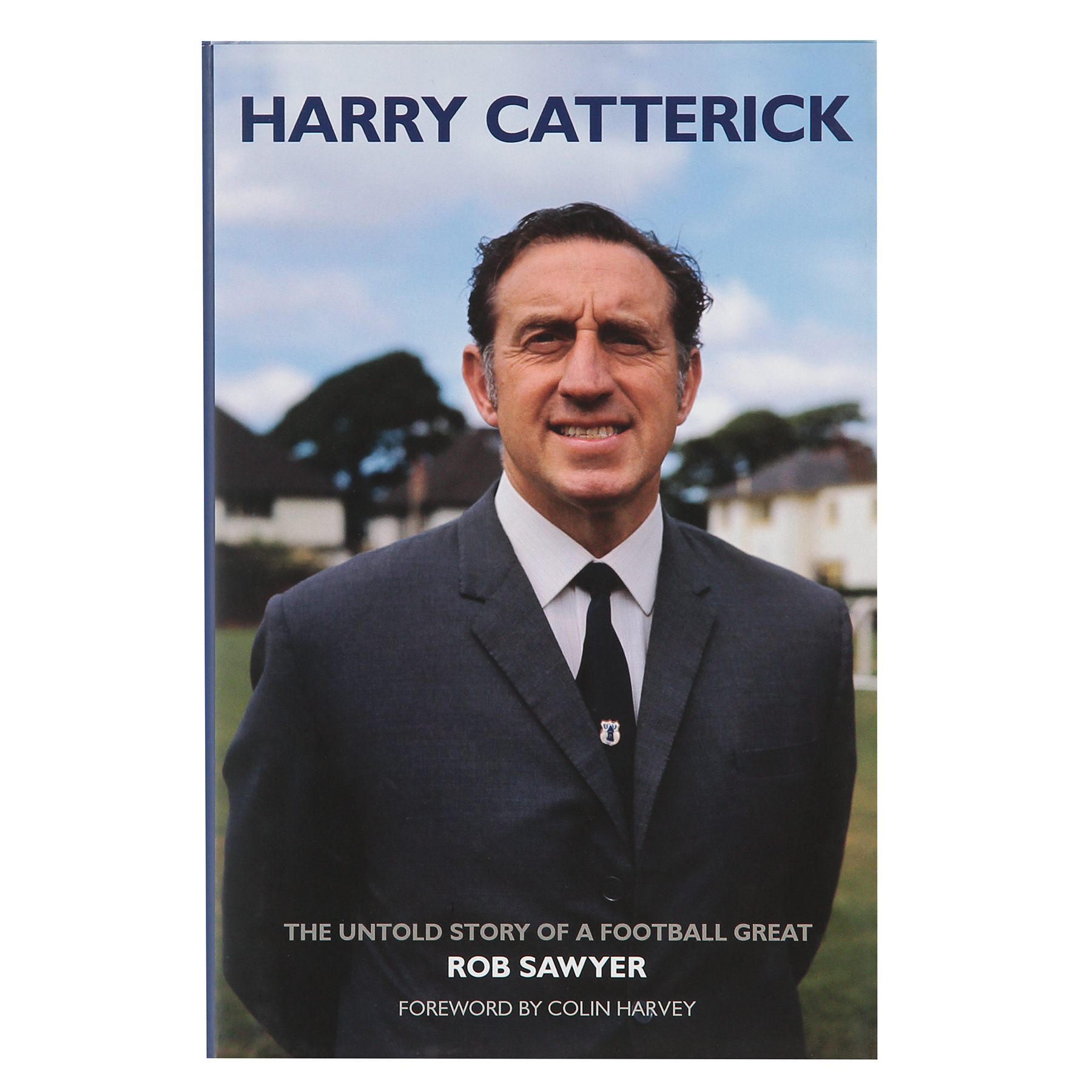 Everton Harry Catterick - The Untold Story of a Football Great