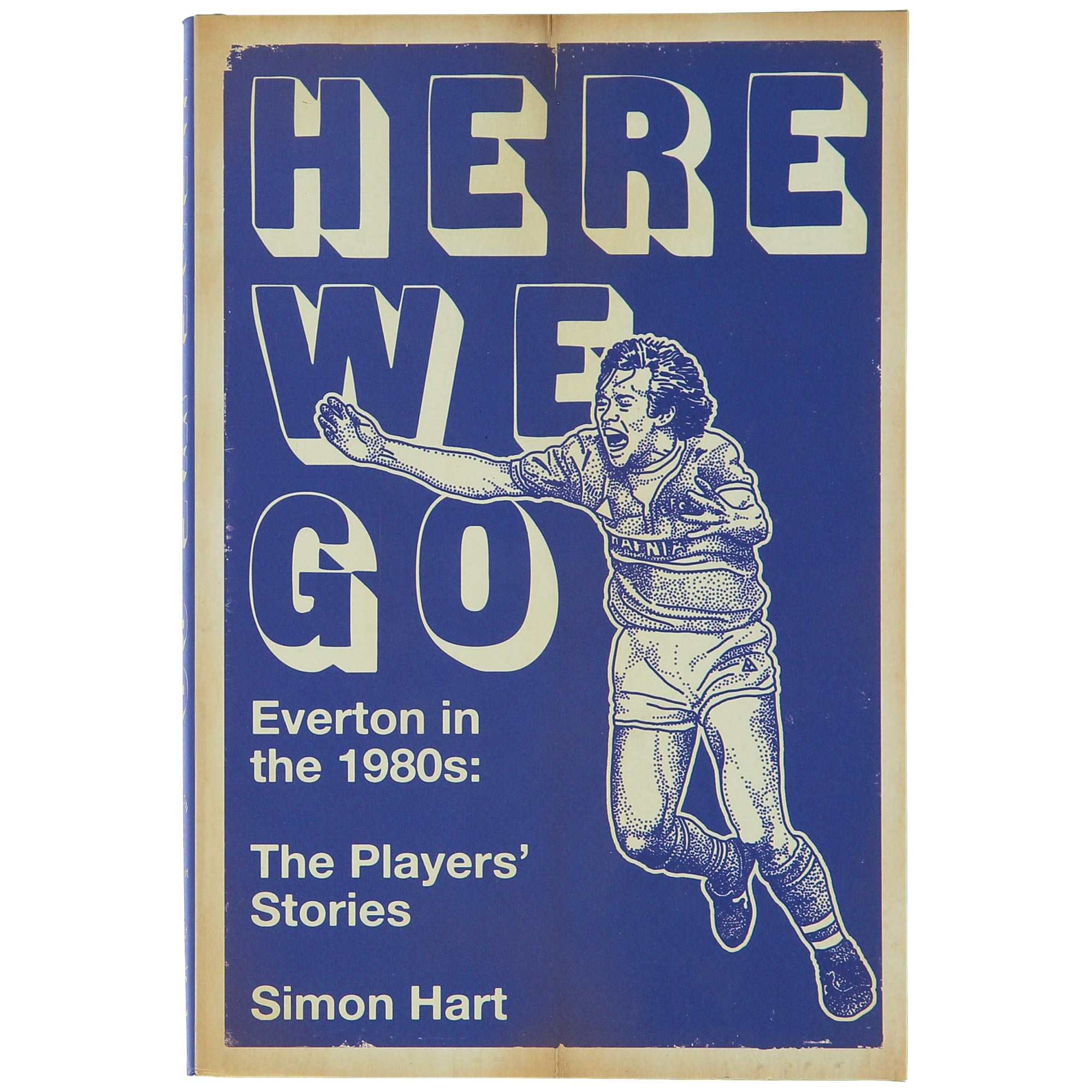 Everton Here We Go  Everton in the 1980s - The Players Stories Hardbac