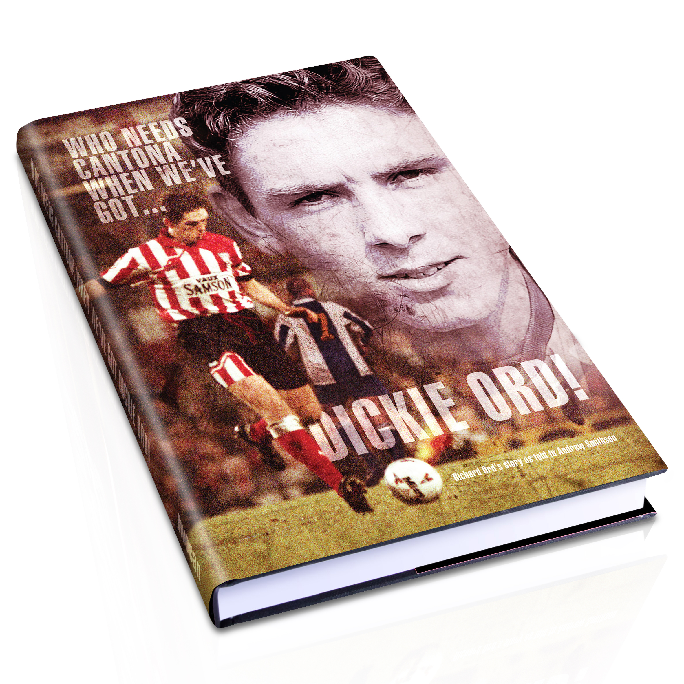 Sunderland Who Needs Cantona When We've Got Dickie Ord Hardback Book